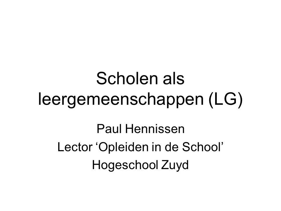 Scholen als leergemeenschappen (LG) Paul Hennissen Lector 'Opleiden in de School' Hogeschool Zuyd