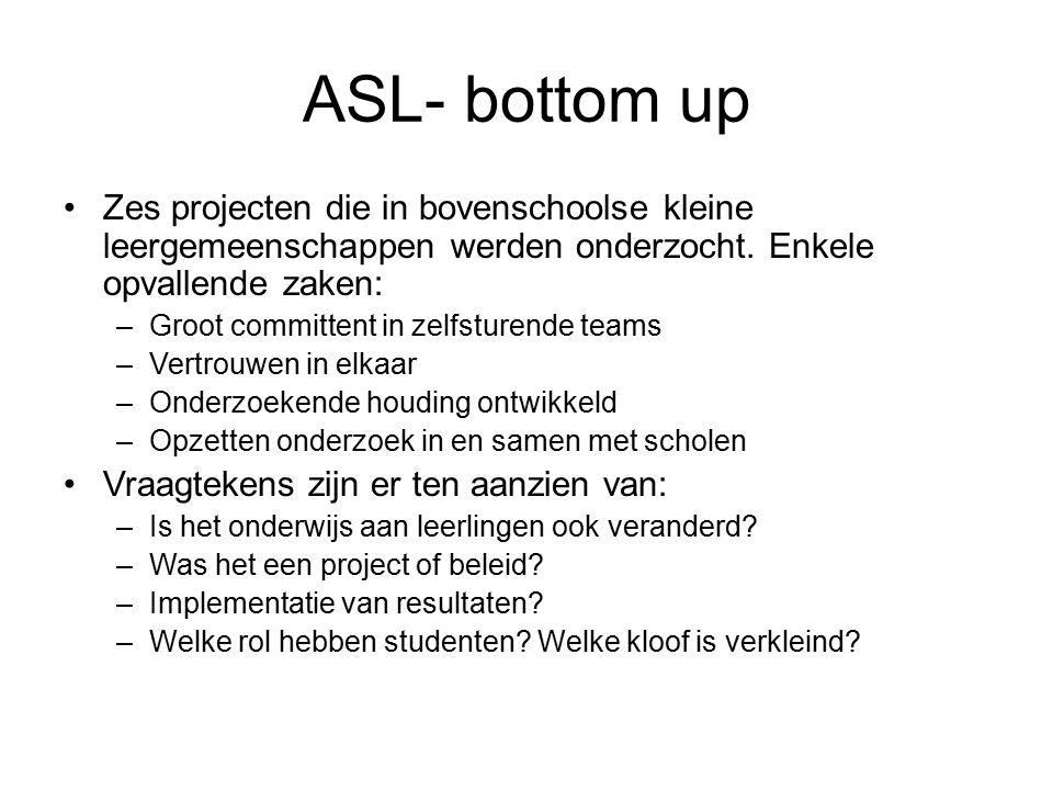 ASL- bottom up Zes projecten die in bovenschoolse kleine leergemeenschappen werden onderzocht.