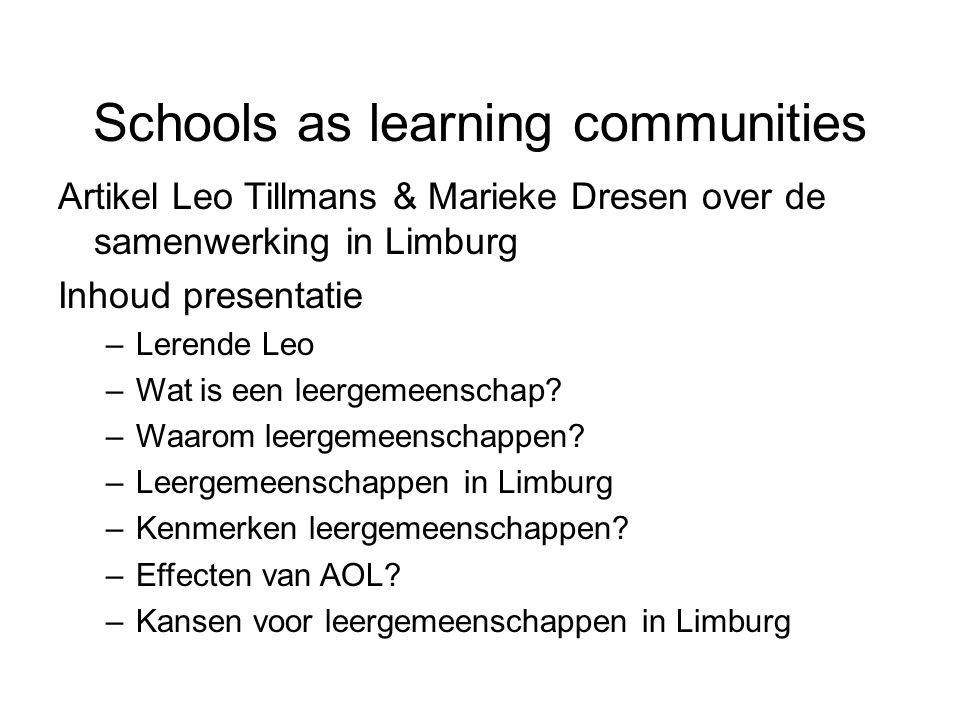 Schools as learning communities Artikel Leo Tillmans & Marieke Dresen over de samenwerking in Limburg Inhoud presentatie –Lerende Leo –Wat is een leergemeenschap.