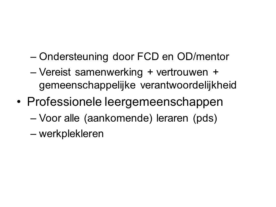 –Ondersteuning door FCD en OD/mentor –Vereist samenwerking + vertrouwen + gemeenschappelijke verantwoordelijkheid Professionele leergemeenschappen –Voor alle (aankomende) leraren (pds) –werkplekleren