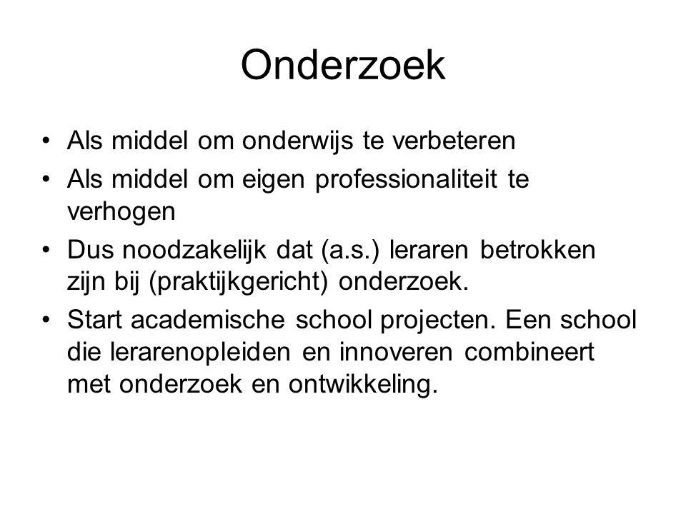 Onderzoek Als middel om onderwijs te verbeteren Als middel om eigen professionaliteit te verhogen Dus noodzakelijk dat (a.s.) leraren betrokken zijn bij (praktijkgericht) onderzoek.