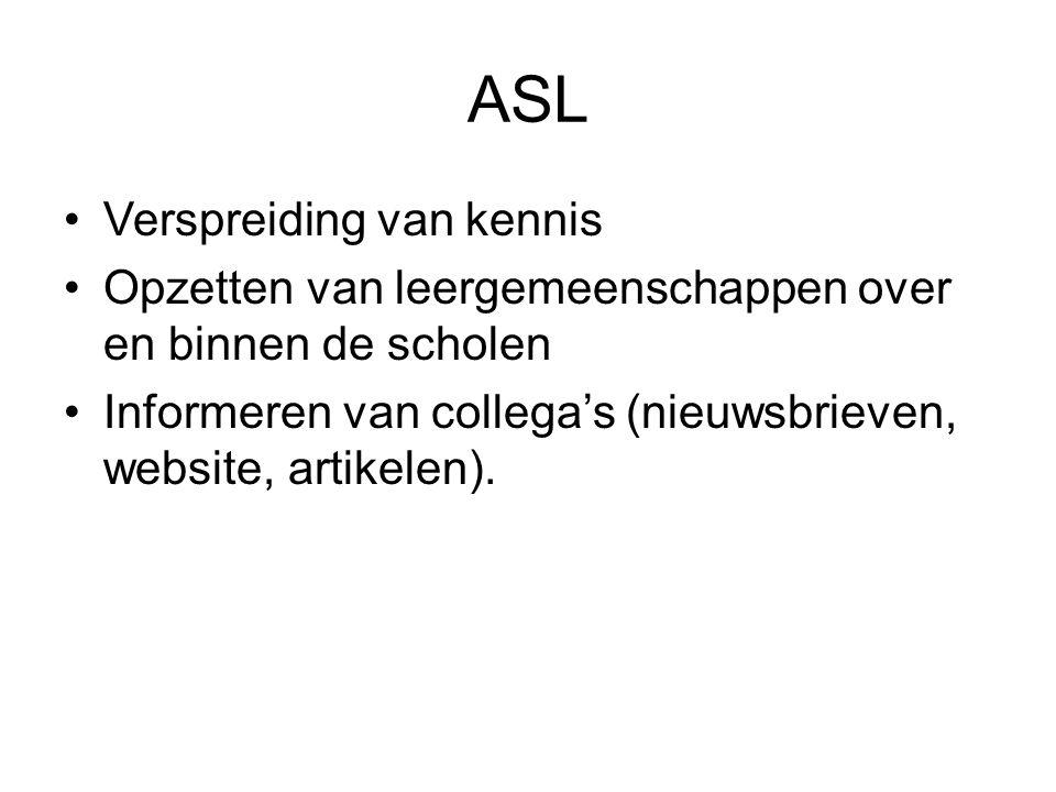 ASL Verspreiding van kennis Opzetten van leergemeenschappen over en binnen de scholen Informeren van collega's (nieuwsbrieven, website, artikelen).