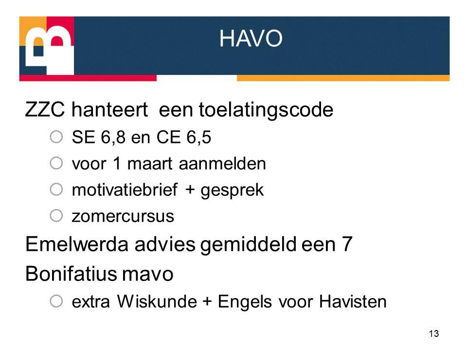 HAVO ZZC hanteert een toelatingscode  SE 6,8 en CE 6,5  voor 1 maart aanmelden  motivatiebrief + gesprek  zomercursus Emelwerda advies gemiddeld een 7 Bonifatius mavo  extra Wiskunde + Engels voor Havisten 13