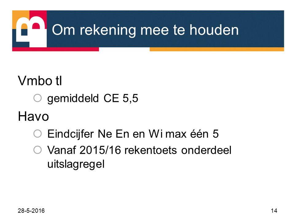 Om rekening mee te houden Vmbo tl  gemiddeld CE 5,5 Havo  Eindcijfer Ne En en Wi max één 5  Vanaf 2015/16 rekentoets onderdeel uitslagregel 28-5-20