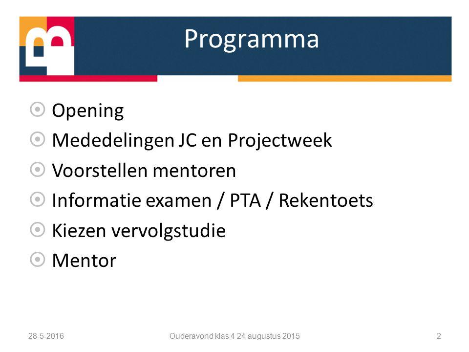 Programma  Opening  Mededelingen JC en Projectweek  Voorstellen mentoren  Informatie examen / PTA / Rekentoets  Kiezen vervolgstudie  Mentor 28-5-2016 Ouderavond klas 4 24 augustus 2015 2