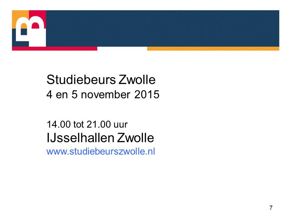 7 Studiebeurs Zwolle 4 en 5 november 2015 14.00 tot 21.00 uur IJsselhallen Zwolle www.studiebeurszwolle.nl