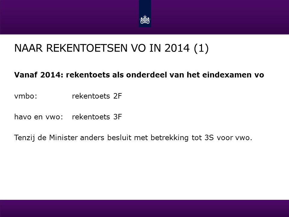 NAAR REKENTOETSEN VO IN 2014 (1) Vanaf 2014: rekentoets als onderdeel van het eindexamen vo vmbo:rekentoets 2F havo en vwo:rekentoets 3F Tenzij de Minister anders besluit met betrekking tot 3S voor vwo.