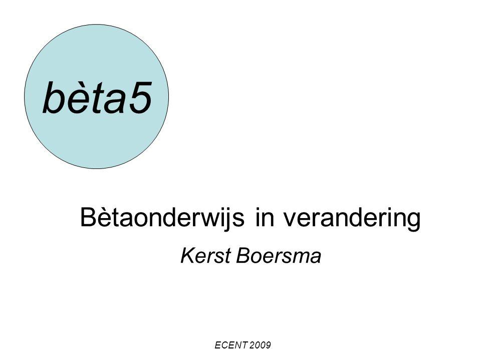 Bètaonderwijs in verandering Kerst Boersma bèta5 ECENT 2009