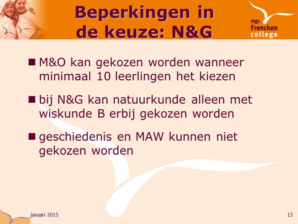 januari 201513 Beperkingen in de keuze: N&G M&O kan gekozen worden wanneer minimaal 10 leerlingen het kiezen bij N&G kan natuurkunde alleen met wiskunde B erbij gekozen worden geschiedenis en MAW kunnen niet gekozen worden