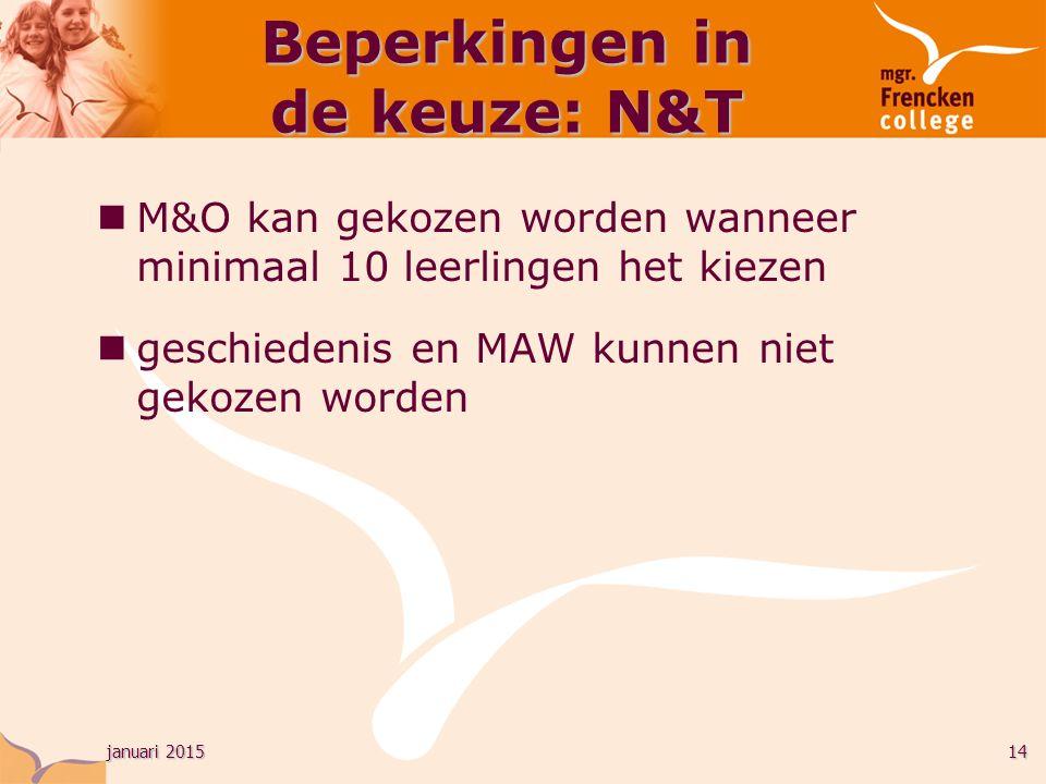 januari 201514 Beperkingen in de keuze: N&T M&O kan gekozen worden wanneer minimaal 10 leerlingen het kiezen geschiedenis en MAW kunnen niet gekozen worden