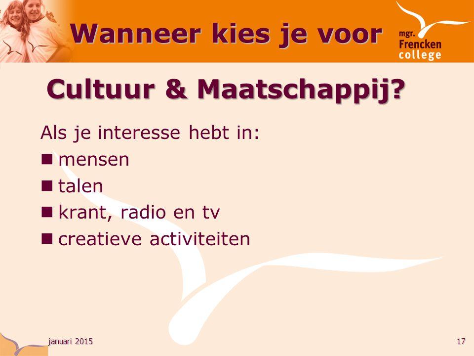 januari 201517 Wanneer kies je voor Als je interesse hebt in: mensen talen krant, radio en tv creatieve activiteiten Cultuur & Maatschappij?