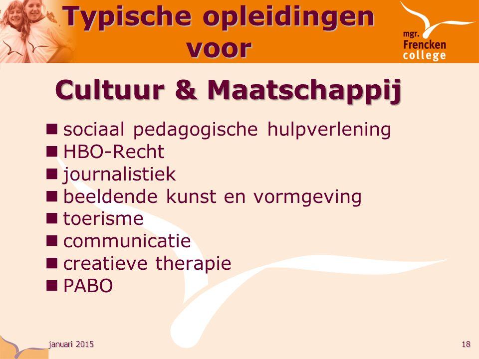 januari 201518 Typische opleidingen voor sociaal pedagogische hulpverlening HBO-Recht journalistiek beeldende kunst en vormgeving toerisme communicatie creatieve therapie PABO Cultuur & Maatschappij