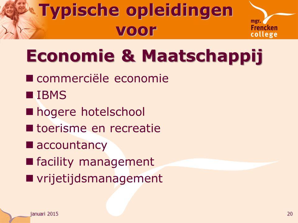 januari 201520 commerciële economie IBMS hogere hotelschool toerisme en recreatie accountancy facility management vrijetijdsmanagement Typische opleidingen voor Economie & Maatschappij
