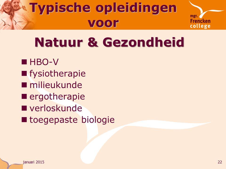 januari 201522 HBO-V fysiotherapie milieukunde ergotherapie verloskunde toegepaste biologie Natuur & Gezondheid Typische opleidingen voor