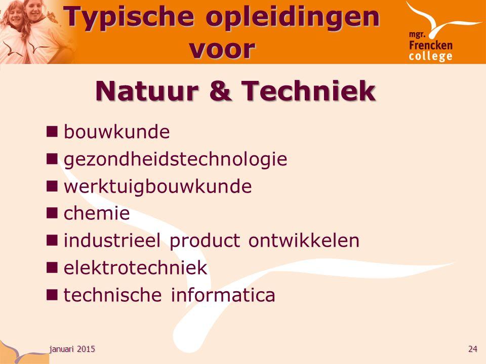 januari 201524 bouwkunde gezondheidstechnologie werktuigbouwkunde chemie industrieel product ontwikkelen elektrotechniek technische informatica Typische opleidingen voor Natuur & Techniek