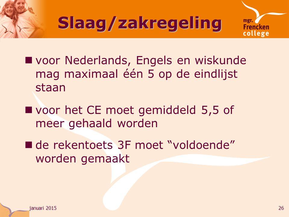 januari 201526 Slaag/zakregeling voor Nederlands, Engels en wiskunde mag maximaal één 5 op de eindlijst staan voor het CE moet gemiddeld 5,5 of meer gehaald worden de rekentoets 3F moet voldoende worden gemaakt