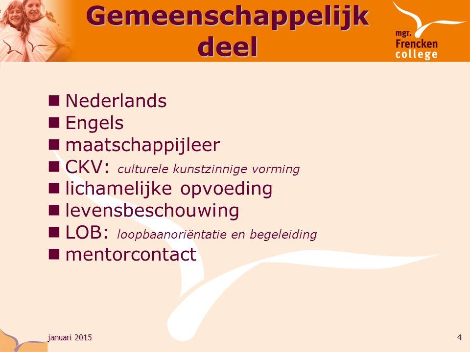 januari 20154 Nederlands Engels maatschappijleer CKV: culturele kunstzinnige vorming lichamelijke opvoeding levensbeschouwing LOB: loopbaanoriëntatie en begeleiding mentorcontact Gemeenschappelijk deel