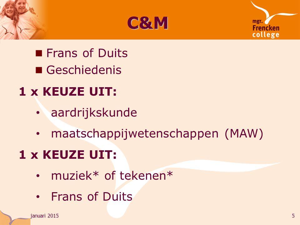 januari 20155 C&M n Frans of Duits n Geschiedenis 1 x KEUZE UIT: aardrijkskunde maatschappijwetenschappen (MAW) 1 x KEUZE UIT: muziek* of tekenen* Frans of Duits