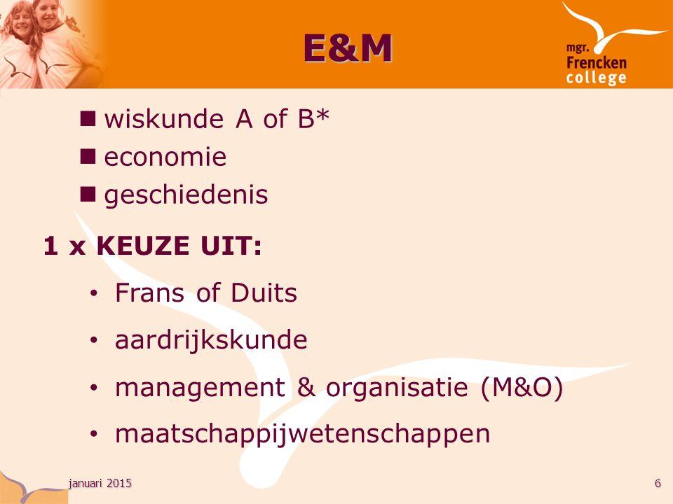 januari 20156 wiskunde A of B* economie geschiedenis E&M 1 x KEUZE UIT: Frans of Duits aardrijkskunde management & organisatie (M&O) maatschappijweten