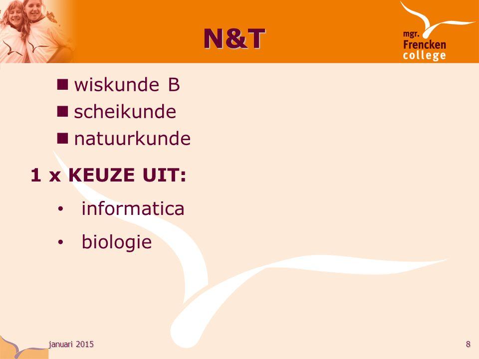 januari 20158 N&T wiskunde B scheikunde natuurkunde 1 x KEUZE UIT: informatica biologie
