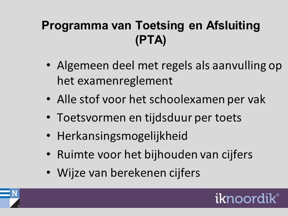 8 Programma van Toetsing en Afsluiting (PTA) Algemeen deel met regels als aanvulling op het examenreglement Alle stof voor het schoolexamen per vak To