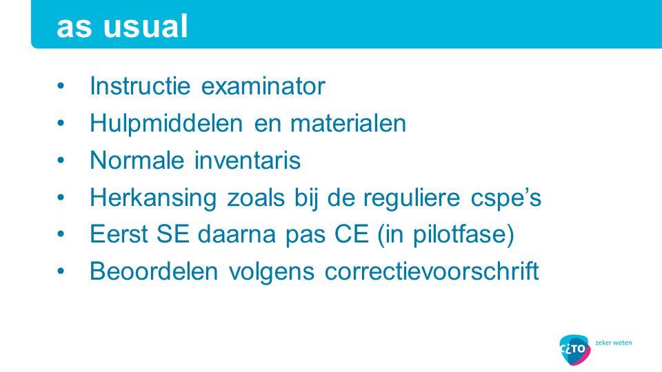 as usual Instructie examinator Hulpmiddelen en materialen Normale inventaris Herkansing zoals bij de reguliere cspe's Eerst SE daarna pas CE (in pilotfase) Beoordelen volgens correctievoorschrift