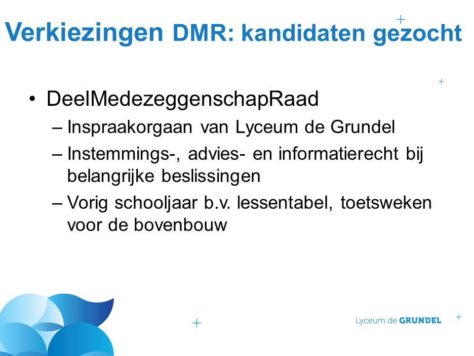 Verkiezingen DMR: kandidaten gezocht DeelMedezeggenschapRaad –Inspraakorgaan van Lyceum de Grundel –Instemmings-, advies- en informatierecht bij belan