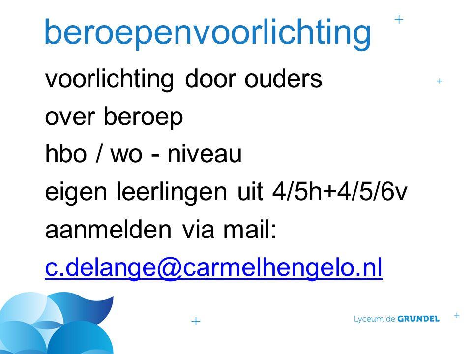 beroepenvoorlichting voorlichting door ouders over beroep hbo / wo - niveau eigen leerlingen uit 4/5h+4/5/6v aanmelden via mail: c.delange@carmelhenge