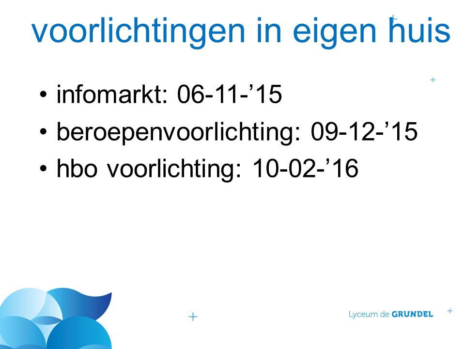 voorlichtingen in eigen huis infomarkt: 06-11-'15 beroepenvoorlichting: 09-12-'15 hbo voorlichting: 10-02-'16