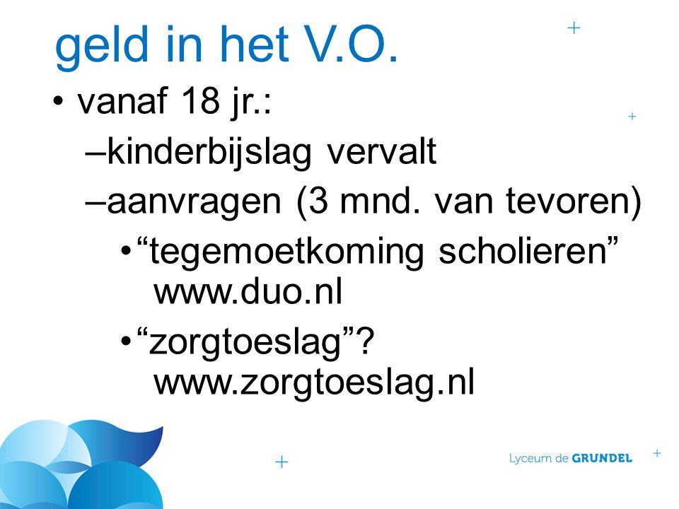 """geld in het V.O. vanaf 18 jr.: –kinderbijslag vervalt –aanvragen (3 mnd. van tevoren) """"tegemoetkoming scholieren"""" www.duo.nl """"zorgtoeslag""""? www.zorgto"""