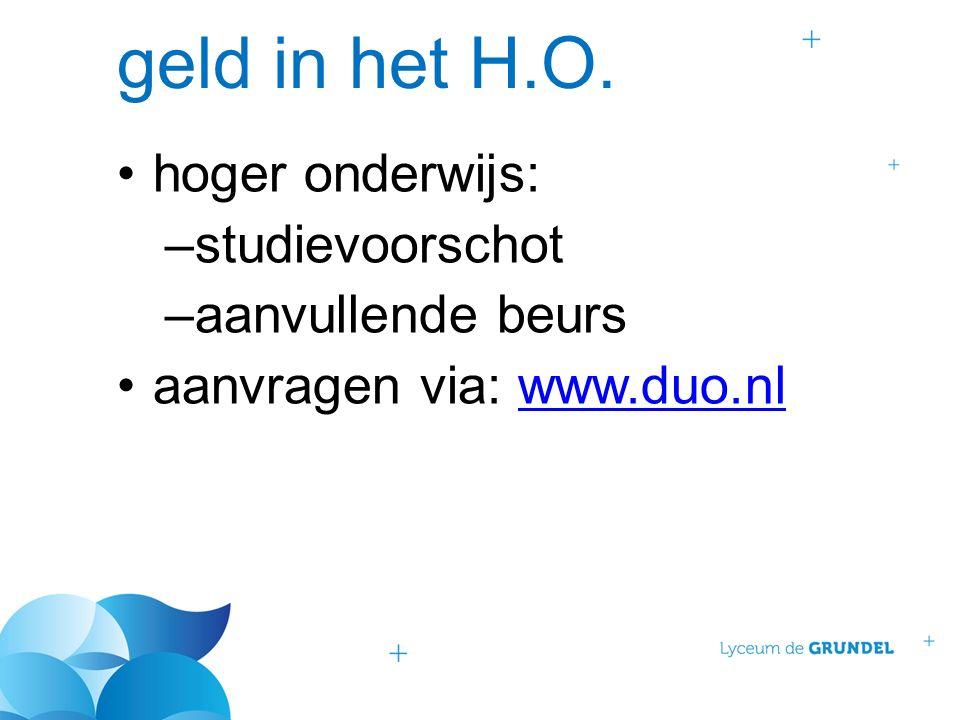 geld in het H.O. hoger onderwijs: –studievoorschot –aanvullende beurs aanvragen via: www.duo.nlwww.duo.nl