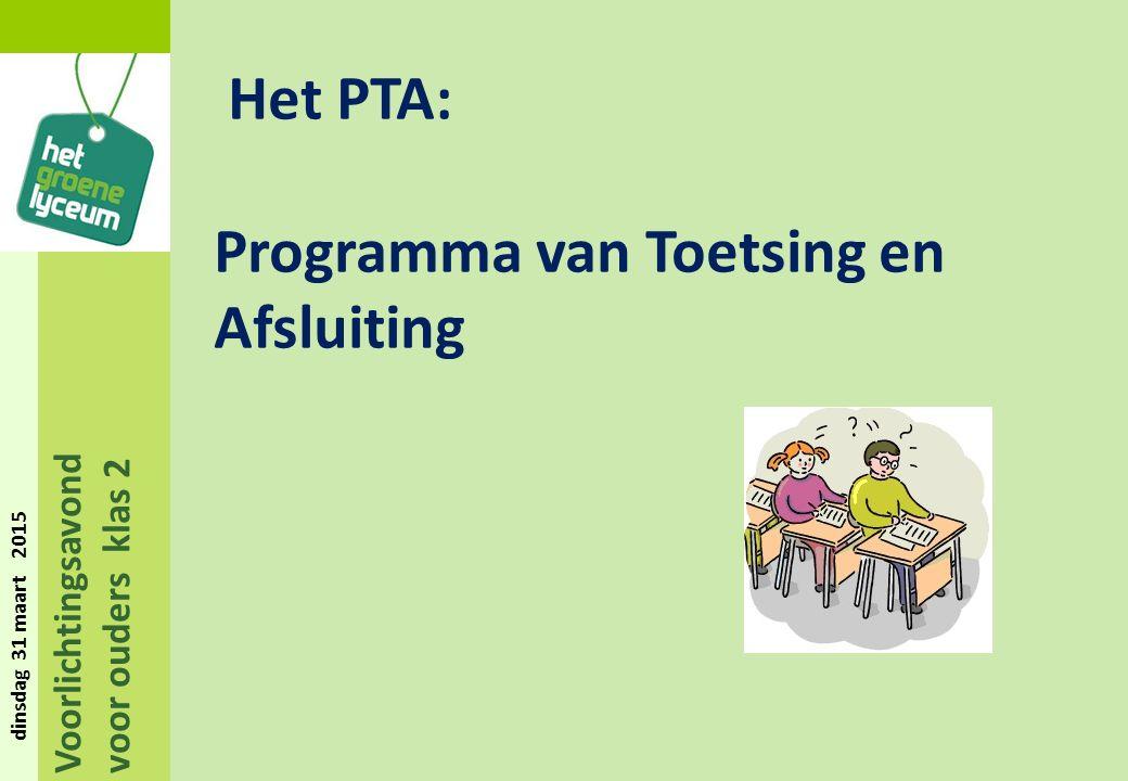 Voorlichtingsavond voor ouders klas 2 dinsdag 31 maart 2015 Het PTA: Programma van Toetsing en Afsluiting