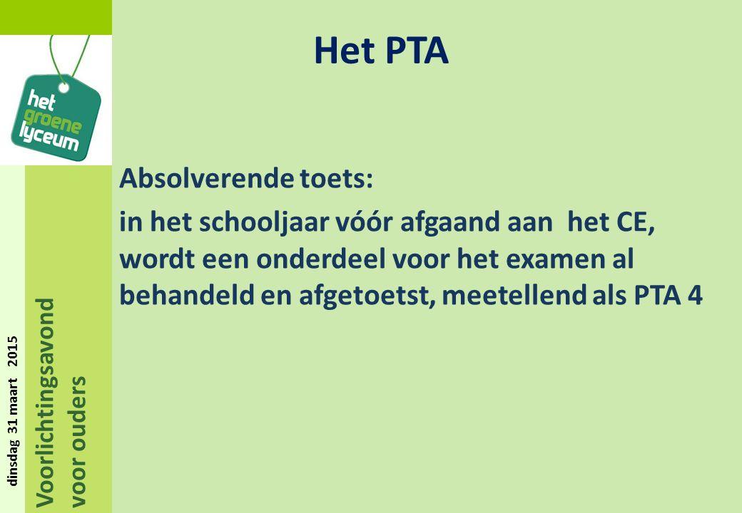 Voorlichtingsavond voor ouders dinsdag 31 maart 2015 Absolverende toets: in het schooljaar vóór afgaand aan het CE, wordt een onderdeel voor het examen al behandeld en afgetoetst, meetellend als PTA 4 Het PTA