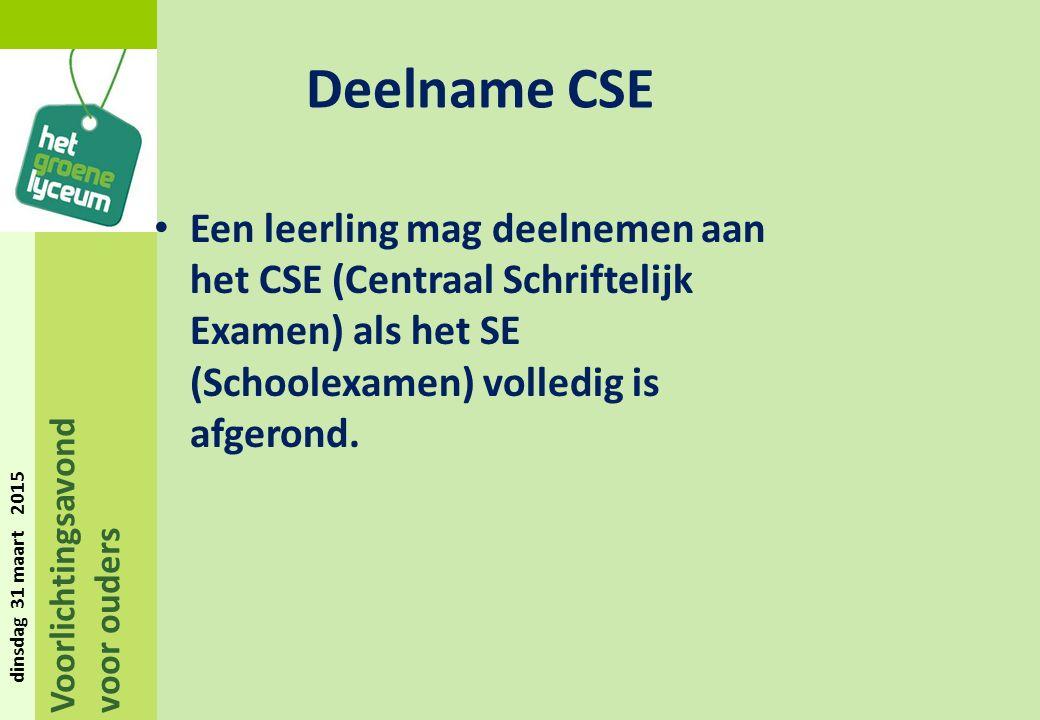 Voorlichtingsavond voor ouders dinsdag 31 maart 2015 Deelname CSE Een leerling mag deelnemen aan het CSE (Centraal Schriftelijk Examen) als het SE (Schoolexamen) volledig is afgerond.