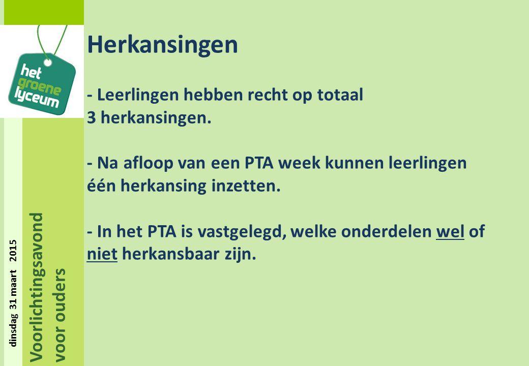 Voorlichtingsavond voor ouders dinsdag 31 maart 2015 Herkansingen - Leerlingen hebben recht op totaal 3 herkansingen.