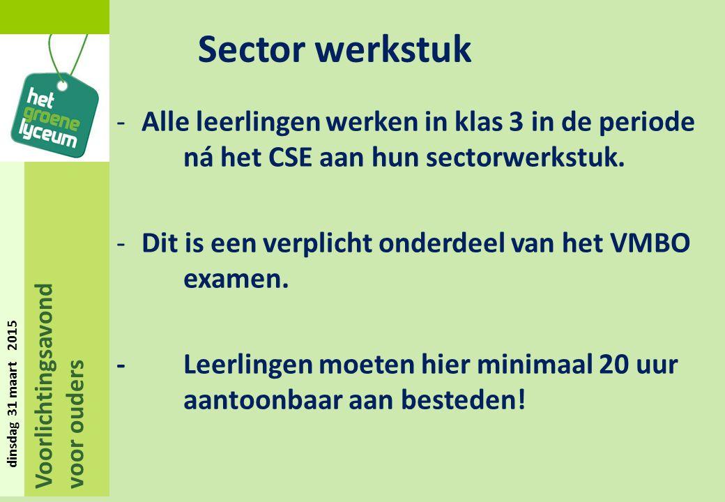Voorlichtingsavond voor ouders dinsdag 31 maart 2015 Sector werkstuk -Alle leerlingen werken in klas 3 in de periode ná het CSE aan hun sectorwerkstuk.