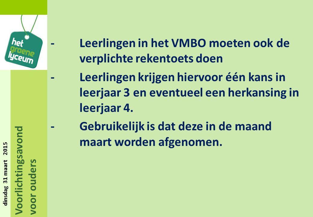 Voorlichtingsavond voor ouders dinsdag 31 maart 2015 -Leerlingen in het VMBO moeten ook de verplichte rekentoets doen -Leerlingen krijgen hiervoor één kans in leerjaar 3 en eventueel een herkansing in leerjaar 4.