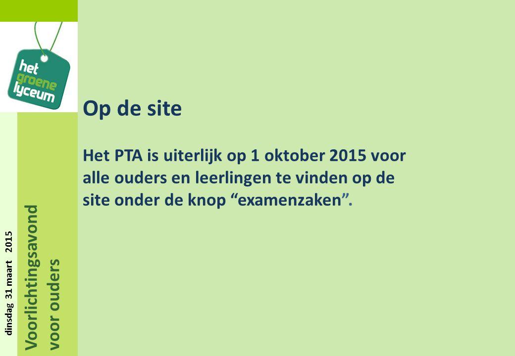 Voorlichtingsavond voor ouders dinsdag 31 maart 2015 Op de site Het PTA is uiterlijk op 1 oktober 2015 voor alle ouders en leerlingen te vinden op de site onder de knop examenzaken .