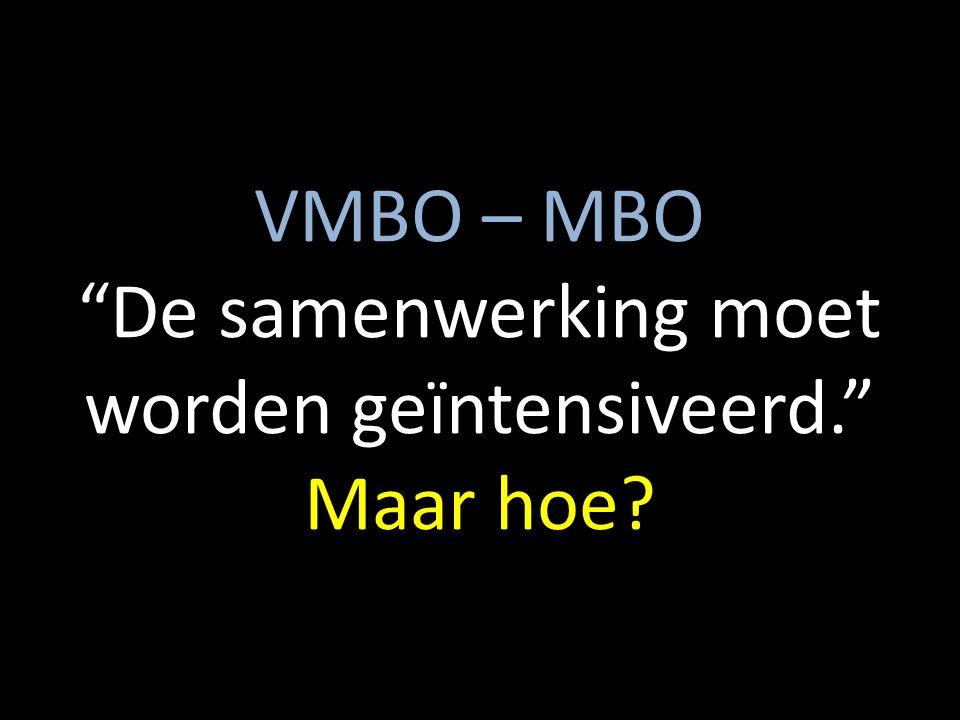 VMBO – MBO De samenwerking moet worden geïntensiveerd. Maar hoe?