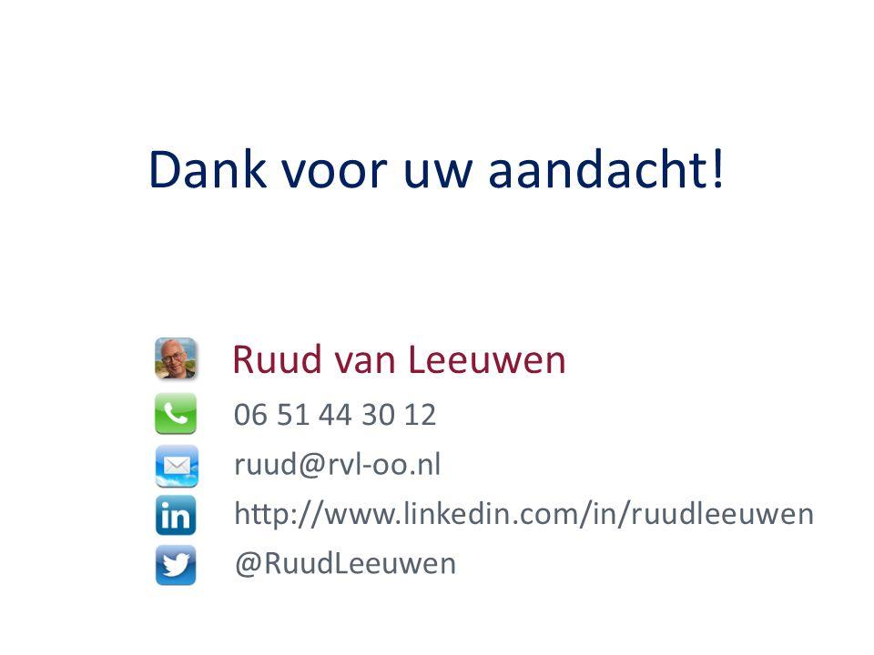 Ruud van Leeuwen 06 51 44 30 12 ruud@rvl-oo.nl http://www.linkedin.com/in/ruudleeuwen @RuudLeeuwen Dank voor uw aandacht!