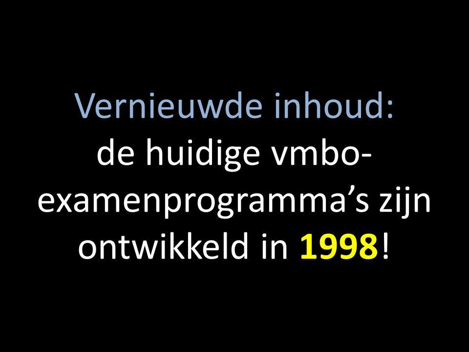 Vernieuwde inhoud: de huidige vmbo- examenprogramma's zijn ontwikkeld in 1998!