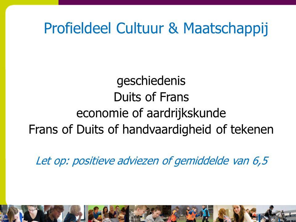 Profieldeel Cultuur & Maatschappij geschiedenis Duits of Frans economie of aardrijkskunde Frans of Duits of handvaardigheid of tekenen Let op: positieve adviezen of gemiddelde van 6,5