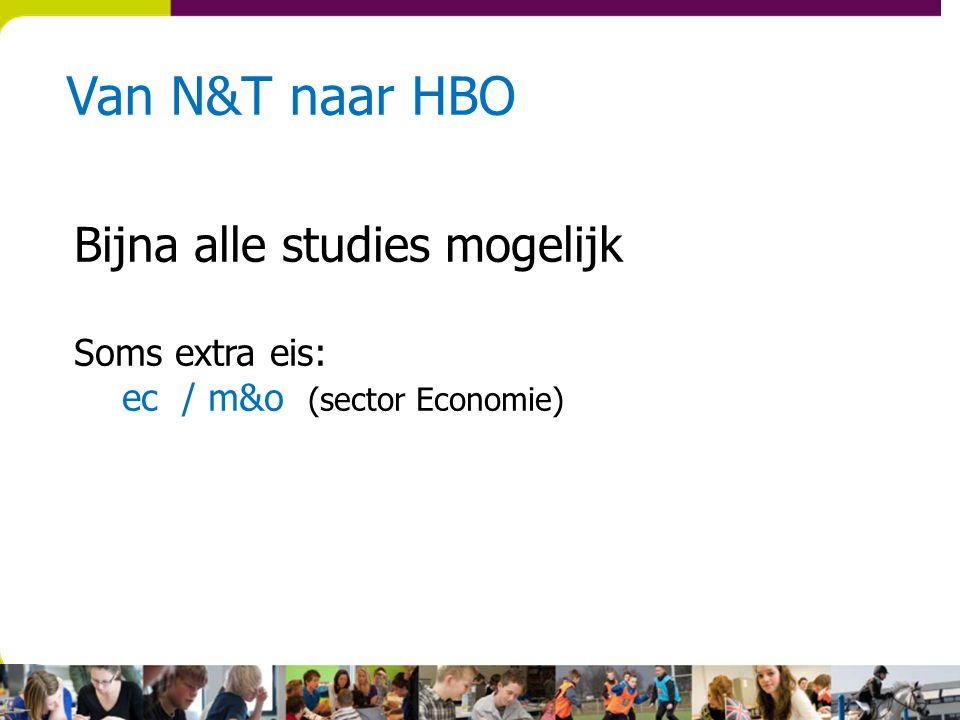 Van N&T naar HBO Bijna alle studies mogelijk Soms extra eis: ec / m&o (sector Economie)