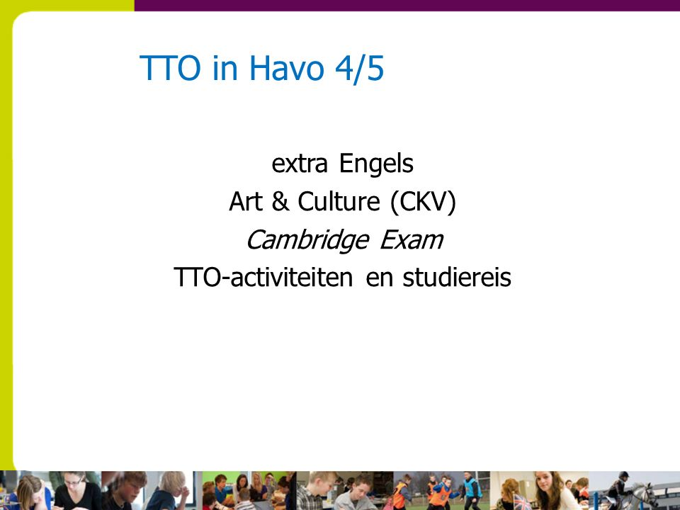 TTO in Havo 4/5 extra Engels Art & Culture (CKV) Cambridge Exam TTO-activiteiten en studiereis