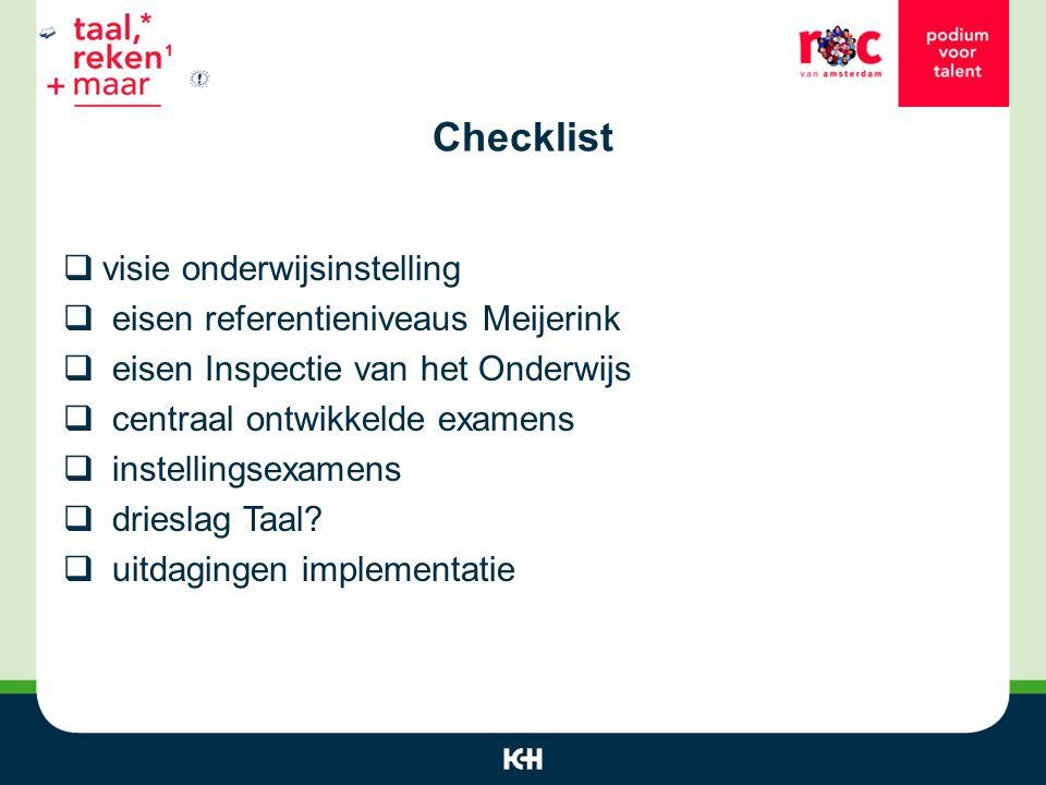 Checklist  visie onderwijsinstelling  eisen referentieniveaus Meijerink  eisen Inspectie van het Onderwijs  centraal ontwikkelde examens  instellingsexamens  drieslag Taal.