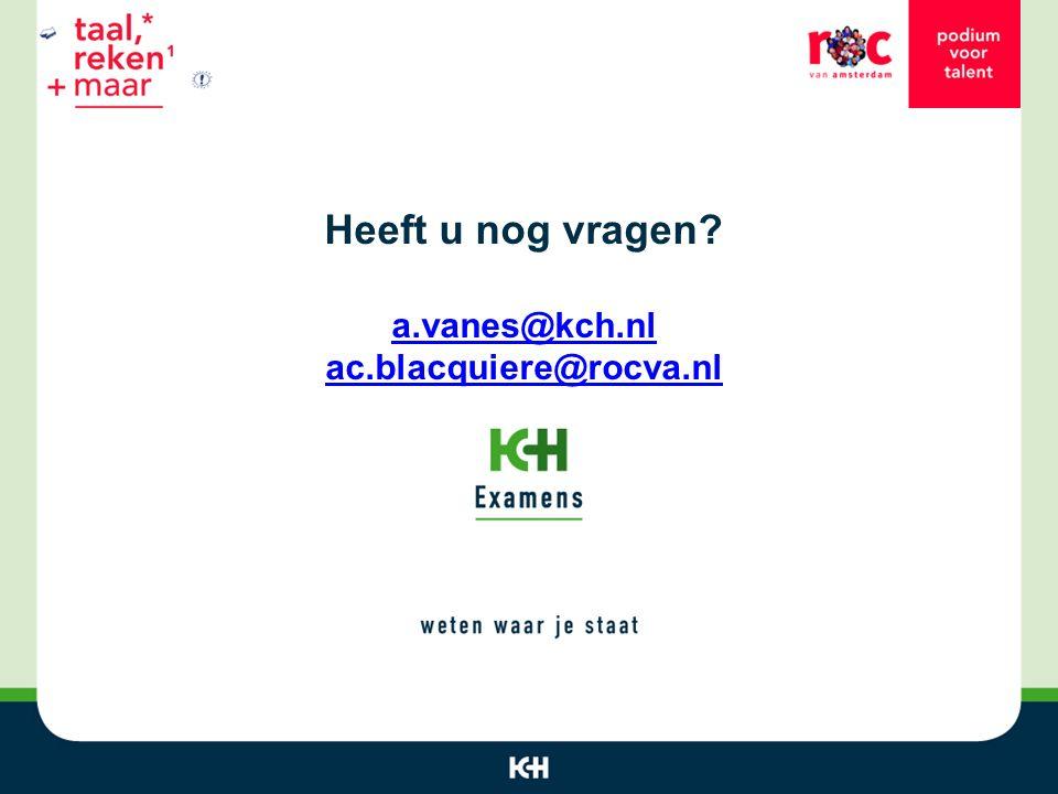 Heeft u nog vragen? a.vanes@kch.nl ac.blacquiere@rocva.nl a.vanes@kch.nl ac.blacquiere@rocva.nl