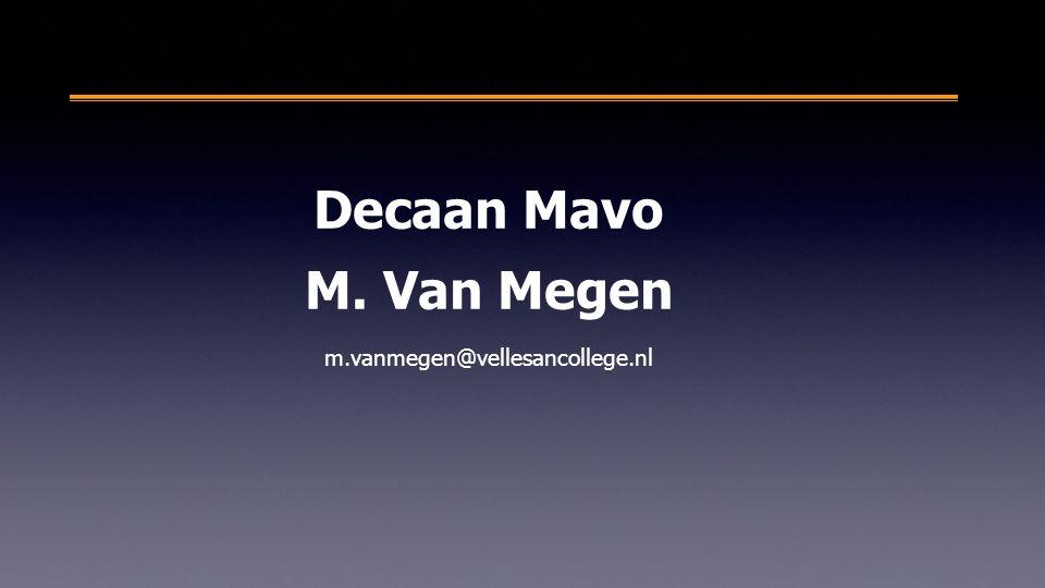 Decaan Mavo M. Van Megen m.vanmegen@vellesancollege.nl