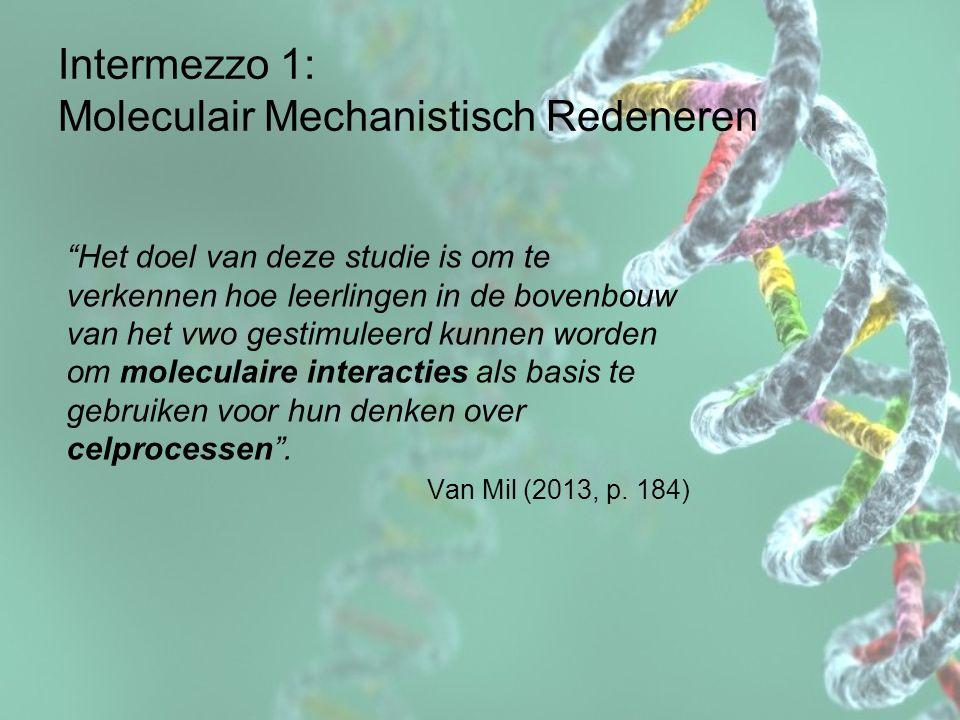 """Intermezzo 1: Moleculair Mechanistisch Redeneren """"Het doel van deze studie is om te verkennen hoe leerlingen in de bovenbouw van het vwo gestimuleerd"""