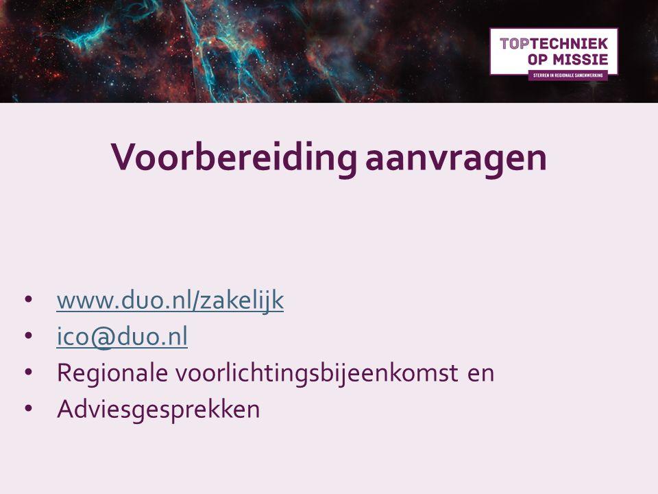 Voorbereiding aanvragen www.duo.nl/zakelijk ico@duo.nl Regionale voorlichtingsbijeenkomst en Adviesgesprekken
