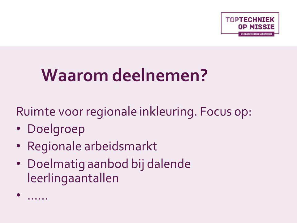 Waarom deelnemen? Ruimte voor regionale inkleuring. Focus op: Doelgroep Regionale arbeidsmarkt Doelmatig aanbod bij dalende leerlingaantallen ……